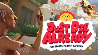 JUST DIE ALREADY Part 1 - Goat Simulator with Old People