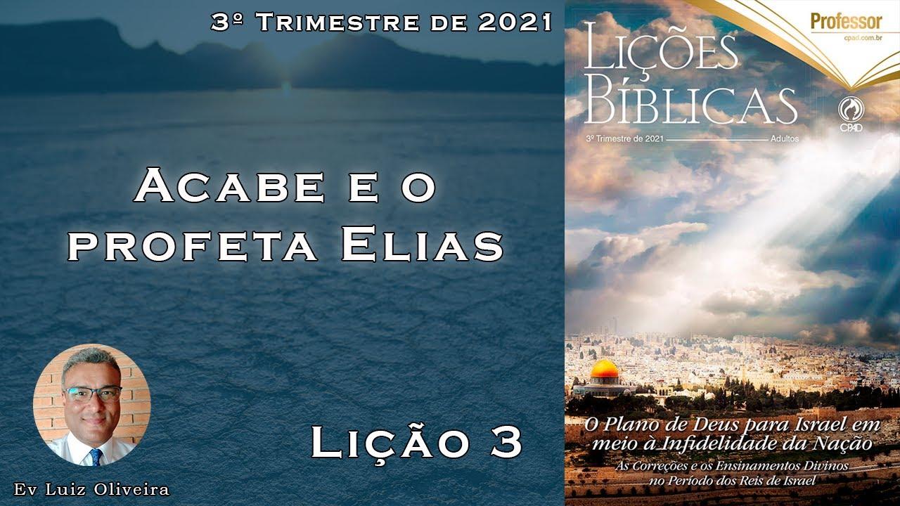 3Trim2021 - Lição 3 - Acabe e o profeta Elias - Ev Luiz Oliveira - CPAD - EBD