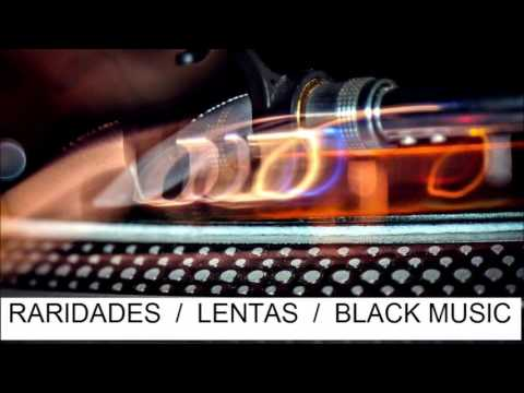 Raridades  Lentas Black Music