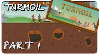 Let's Play Turmoil Gameplay Part 1 - I WANT OIL IN MY BODY [Turmoil Playthrough]