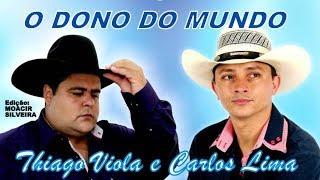 O DONO DO MUNDO com THIAGO VIOLA e CARLOS LIMA, edição MOACIR SILVEIRA