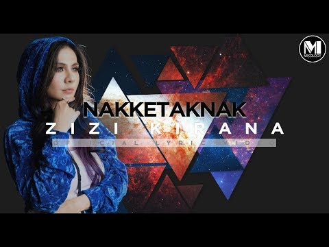 Zizi Kirana - Nakketaknak (Official Lyric Video)
