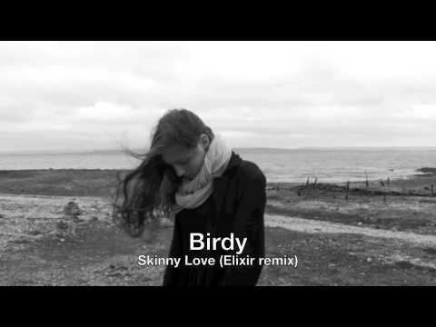 Birdy - Skinny Love (Elixir Remix) [Full Version] [Free Download]