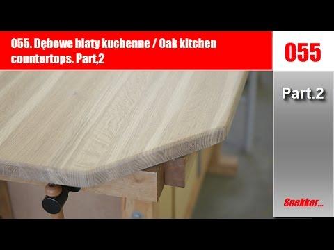 055. Dębowe blaty kuchenne /  Oak kitchen countertops Part 2