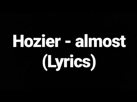 Hozier Almost- Lyrics(sweet Music)