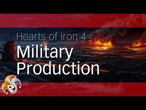 Hearts of Iron 4 In Depth ~ Military Production (Factories and Dockyards)