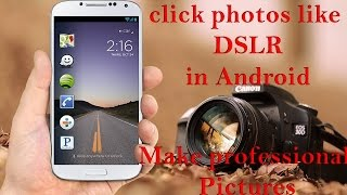 How to Click Photos Like DSLR in Android Mobile - 100% Really Works!!