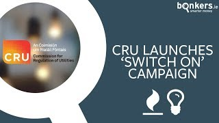CRU launches 'Switch On' energy switching campaign