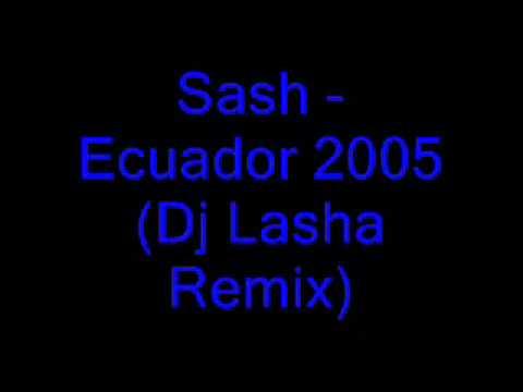 Sash   Ecuador 2005 Dj Lasha Remix