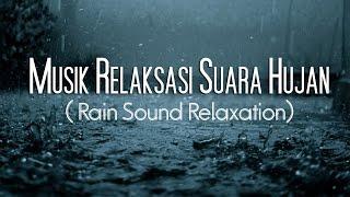 Musik Relaksasi suara hujan ( Rain Sound Relaxation)