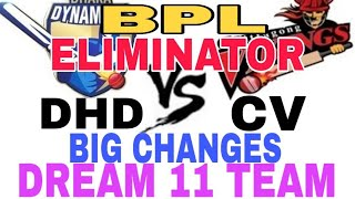 DHD VS CV Eliminator| BPL 2019| Dream 11 team| Playing 11| Team News