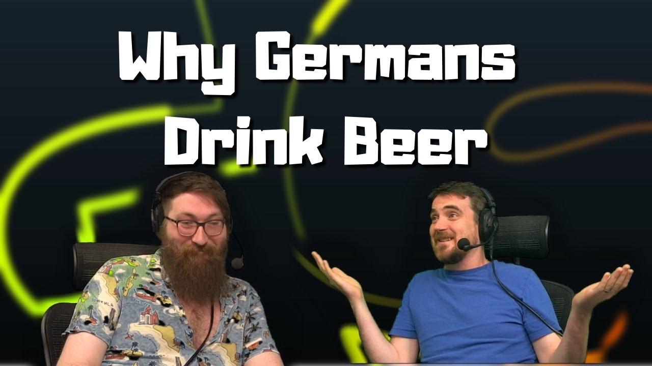 Why Germans drink beer.