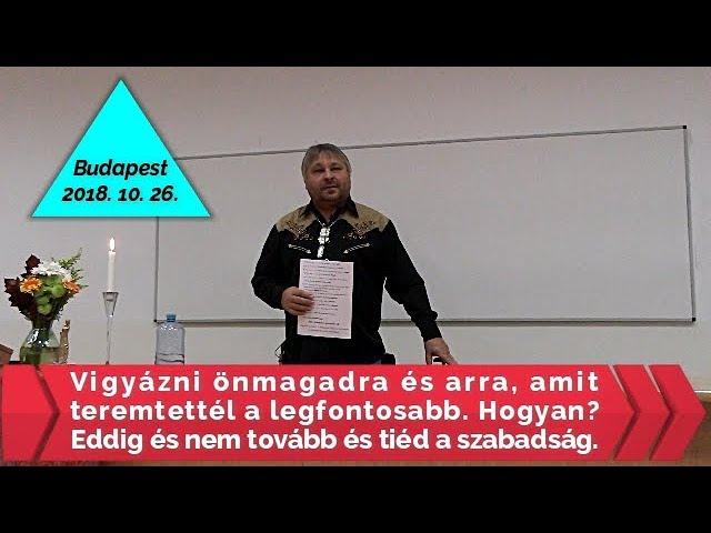 Villás Béla - Vigyázni önmagadra és arra amit teremtettél a legfontosabb. 2018.10.26. Budapest