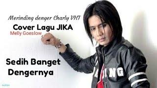 Merinding denger CHARLY cover lagu JIKA(Melly Goeslow) MP3
