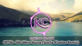 SRTW - We Were Young (Sascha Kloeber Remix)