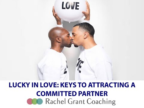 Lucky in Love: Keys to Attracting a Committed Partner Who Loves You for Who You Are