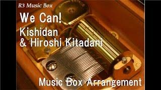 We Can!/Kishidan & Hiroshi Kitadani [Music Box] (Anime