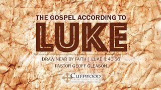 "Luke 8:40-56 ""Draw Near by Faith"""