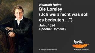 Heinrich Heine: Die Loreley (1824) Heinrich Heine: Die Loreley (1824) Ich wei nicht, was soll es bedeuten, Da ich so traurig bin; Der komplette Gedichttext auf lyrik123.de: ..., From YouTubeVideos