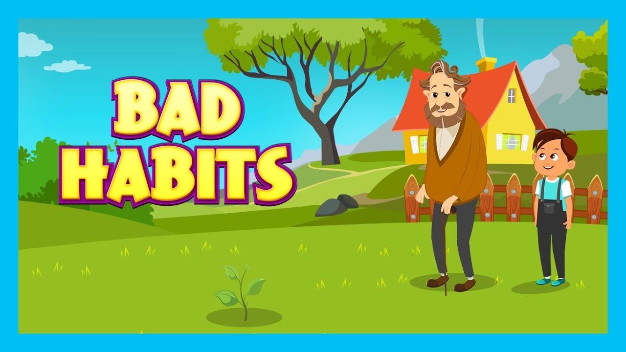 BAD HABITS – MORAL STORIES FOR KIDS   KIDS LEARNING VIDEOS