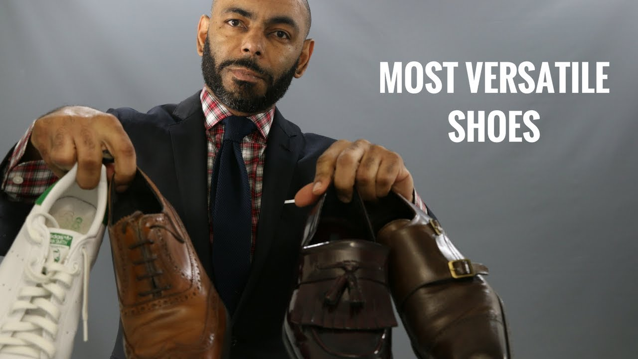 77970704be3 Top 6 Most Versatile Men's Shoes/Best Shoes That Go With Everything!