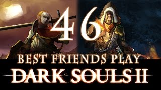 Best Friends Play Dark Souls 2 (Part 46)