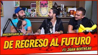 La Cotorrisa - Anecdotario 50 - De regreso al futuro FT. Juan Bertheau