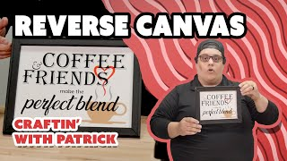 Vinyl Expert Teaches You How to Make A Reverse Canvas - Craftin' With Patrick
