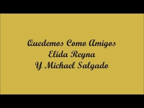 Quedemos Como Amigos (We'l Remain As Friends) - Elida Reyna Y Michael Salgado (Letra - Lyrics)