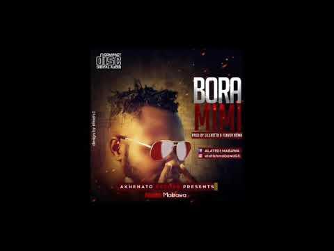 NEW AUDIO: ALATISH MABAWA - BORA MIMI.