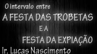 O intervalo entre a festa das trombetas e expiação - Ir.Lucas Nascimento -  A Voz do Profeta