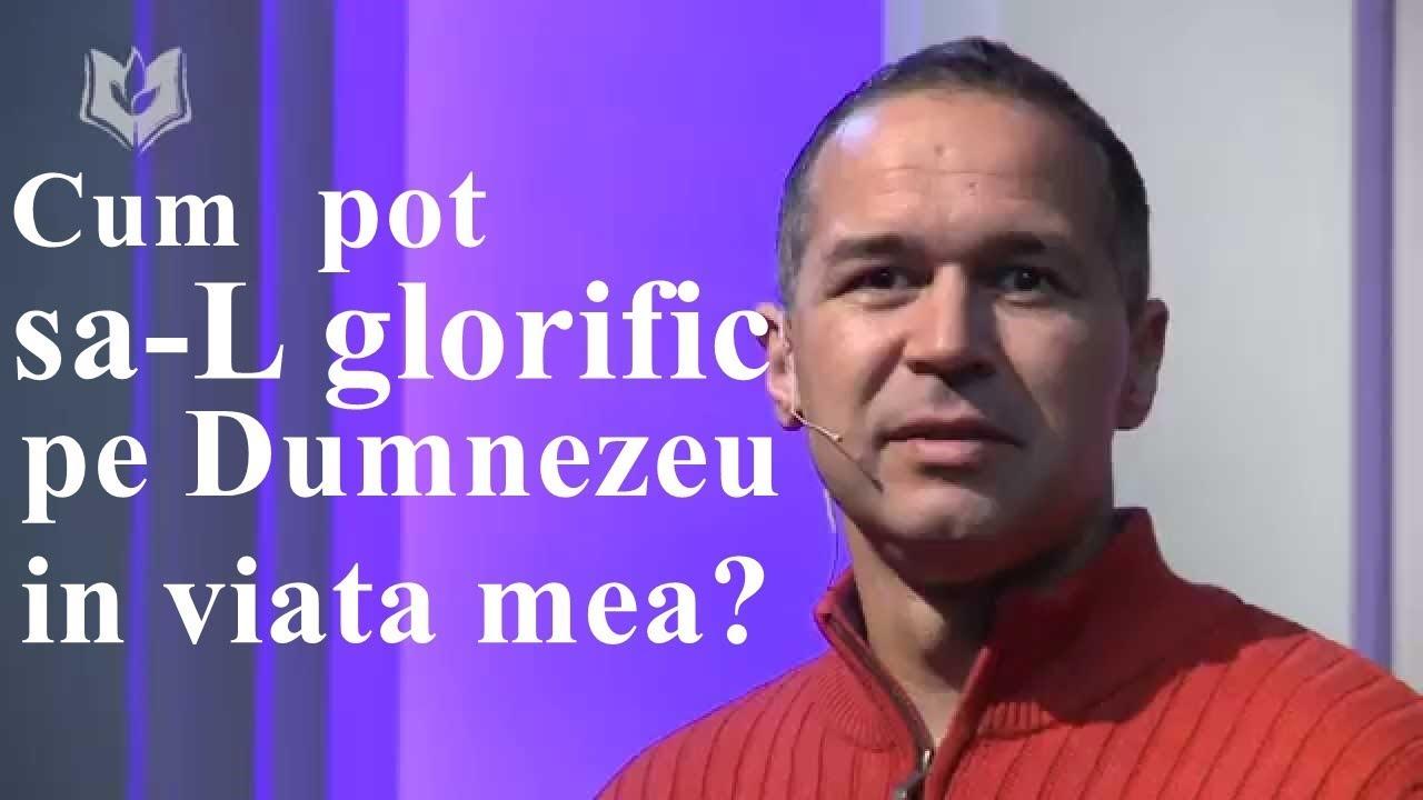Cristian Barbosu  - Cum pot sa Il Glorific pe Dumnezeu in viata mea?