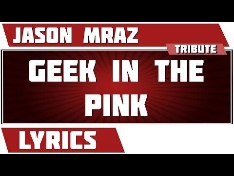 Geek In The Pink - Jason Mraz Tribute - Lyrics