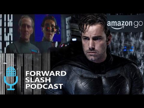 Forward Slash Episode 4: CGI Tarken, Affleck on The Batman, Amazon Go