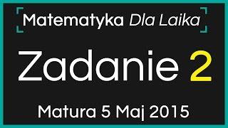 ZADANIE 2 - 5 Maj 2015 - Nowa Matura podstawowa z Matematyki