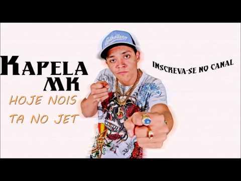 Mc Kapela MK - Hoje Nois Ta No Jet ( Prévia )