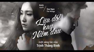 Lừa Dối Hay Niềm Đau - Duy Ngọc & Annie | Sáng tác Trịnh Thăng Bình