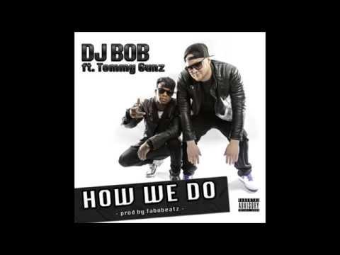 DJ BOB Ft Tommy Gunz - How We Do (Prod By Fabobeatz By DJ Bob)
