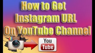 How to Get Instagram URL onto YouTube Channel