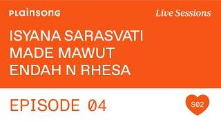 Plainsong Live Sessions | S2E04: Made Mawut & Isyana Sarasvati & Endah N Rhesa