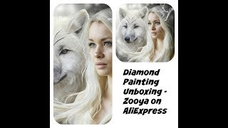 Diamond Painting Unboxing - Girl with Wolf - Zooya AliExpress