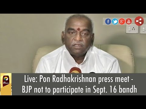 Live: Pon Radhakrishnan press meet - BJP not to participate in Sept. 16 bandh