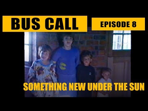 "Bus Call - Episode 8 ""Something New Under The Sun"""