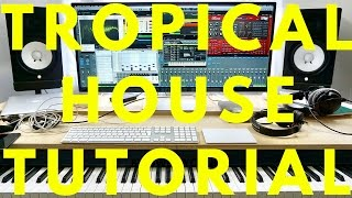 HOW TO PRODUCE TROPICAL HOUSE TUTORIAL (KYGO, MATOMA STYLE)