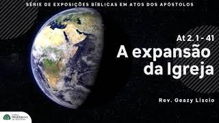 At 2. 1 - 41 | A expansão da Igreja pelo poder do Espírito Santo | Rev. Geazy Liscio