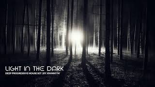 Light In The Dark | Deep Progressive House Set | 2018 Mixed By Johnny M