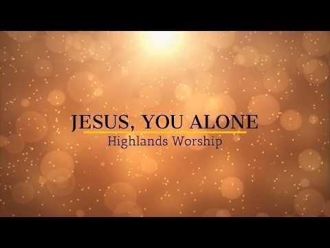 """Jesus, You Alone"" Lyric Video - Highlands Worship"