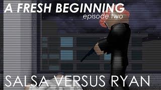 A Fresh Beginning SALSA VERSUS RYAN [ENTRY POINT] [EP2]