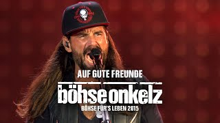 Böhse Onkelz - Auf gute Freunde (Böhse für's Leben 2015)