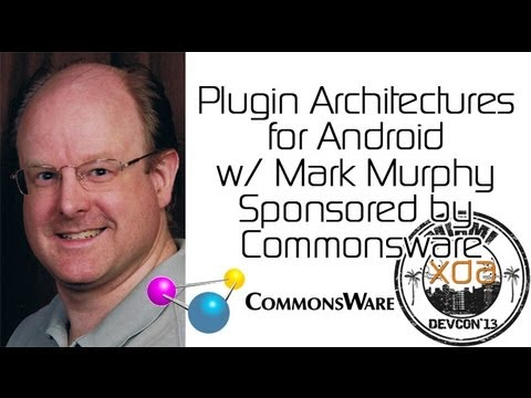 Plugin Architectures for Android w/ Mark Murphy Sponsored by Commonsware from XDA:DevCon 2013